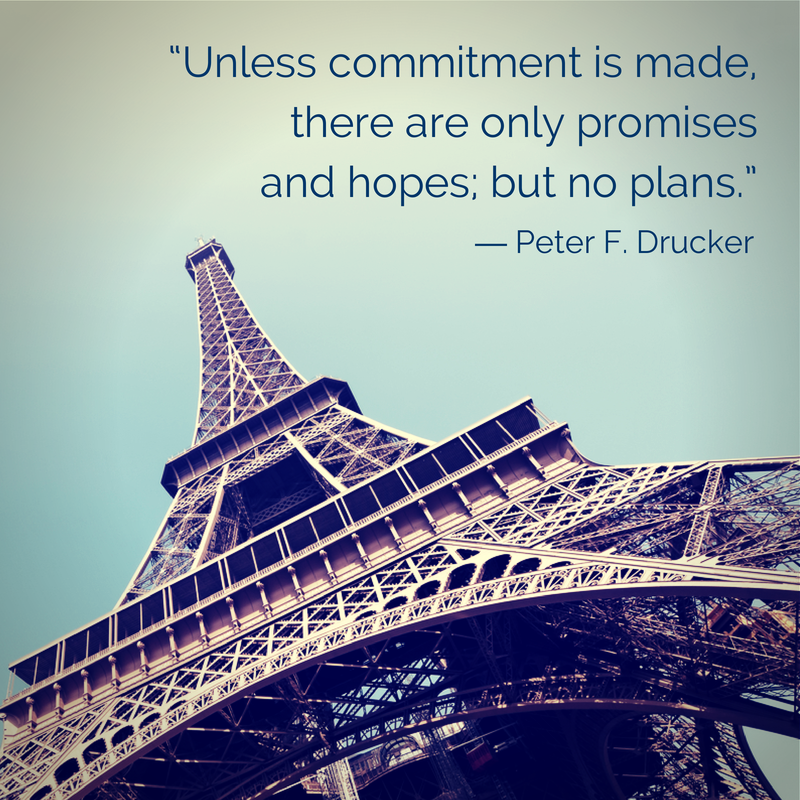 """""""Unless commitment is made, there are only promises and hopes; but no plans."""" - Peter F. Drucker"""