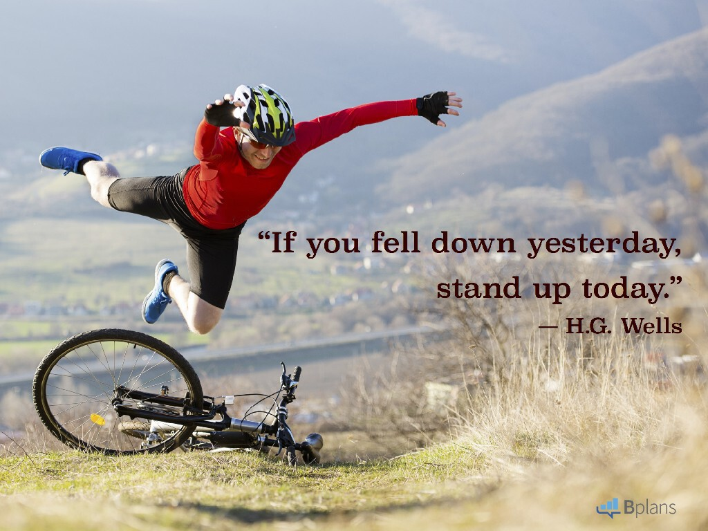 """""""If you fell down yesterday, stand up today."""" — H.G. Wells; Tweet this!"""