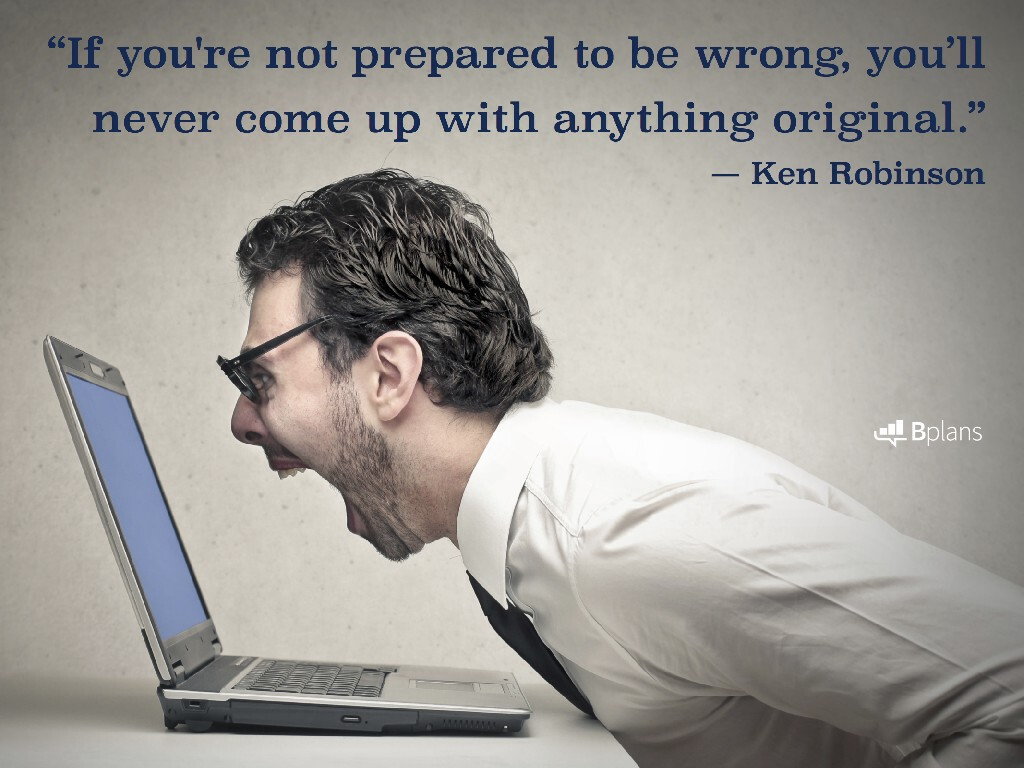 """""""If you're not prepared to be wrong, you'll never come up with anything original."""" — Ken Robinson; Tweet this!"""